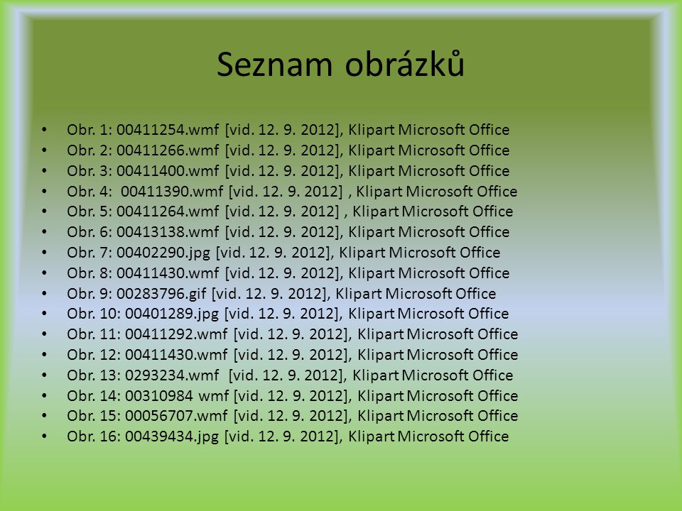 Seznam obrázků Obr. 1: 00411254.wmf [vid. 12. 9. 2012], Klipart Microsoft Office. Obr. 2: 00411266.wmf [vid. 12. 9. 2012], Klipart Microsoft Office.